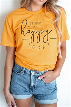 Picture of I'll Think I'll Just Be Happy Today Graphic Tee